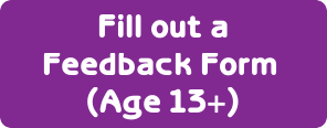 Fill out a Feedback Form (Age 13+)