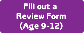 Fill out a review form (age 8-12)
